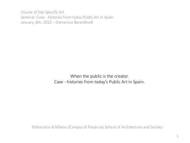 Course of Site Specific ArtSeminar: Case - histories from today Public Art in SpainJanuary, 8th, 2012 – Domenico Berardine...