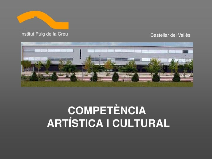 Institut Puig de la Creu     Castellar del Vallès                     COMPETÈNCIA              ARTÍSTICA I CULTURAL