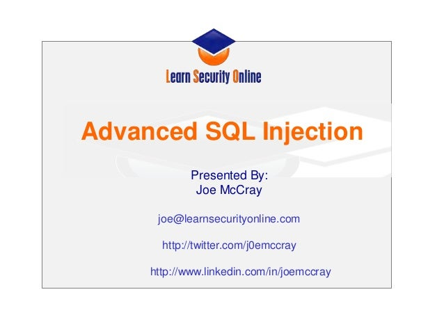 Advanced SQL Injection Presented By: Joe McCray joe@learnsecurityonline.com http://twitter.com/j0emccray http://www.linked...