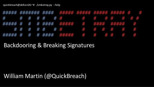 quickbreach@defcon26:~# ./smbetray.py --help Backdooring & Breaking Signatures William Martin (@QuickBreach)