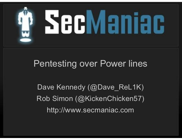 Social-EngineeringPentesting over Power linesDave Kennedy (@Dave_ReL1K)Rob Simon (@KickenChicken57)   http://www.secmaniac...