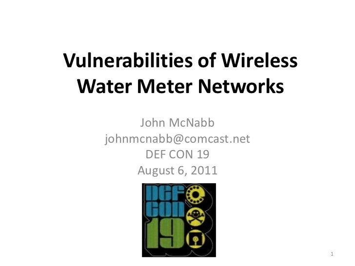 Vulnerabilities of Wireless Water Meter Networks         John McNabb    johnmcnabb@comcast.net          DEF CON 19        ...