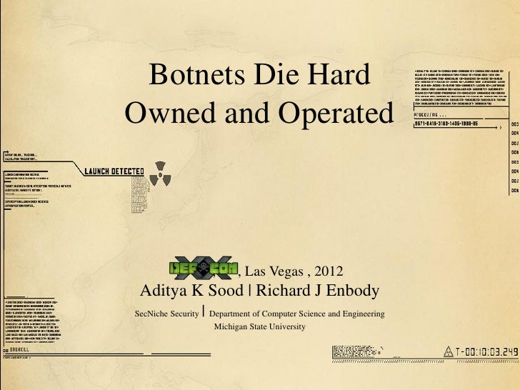 Botnets Die HardOwned and Operated          ,         ,      , Las Vegas , 2012 Aditya K Sood | Richard J EnbodySecNiche S...