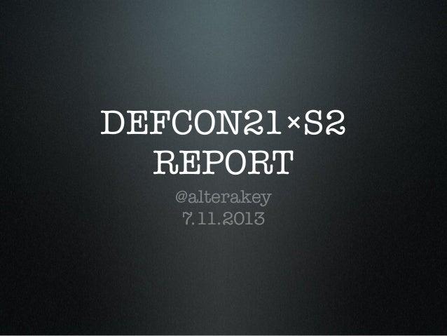 DEFCON21×S2 REPORT @alterakey 7.11.2013