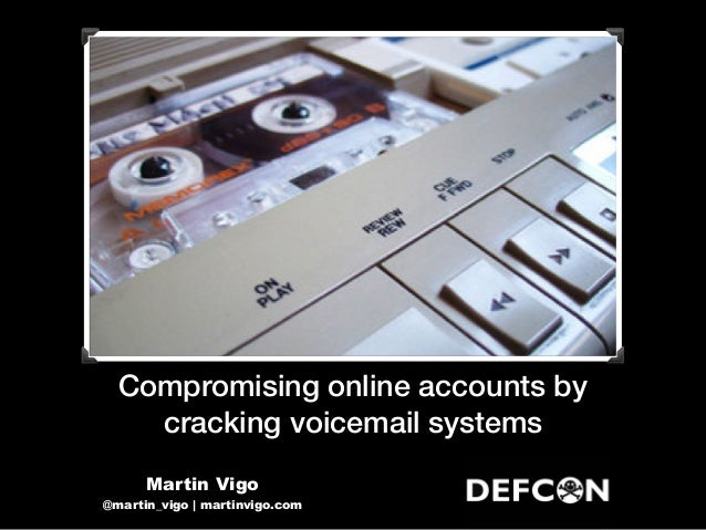 Compromising online accounts by cracking voicemail systems Martin Vigo @martin_vigo | martinvigo.com