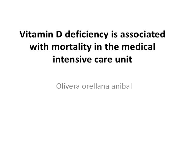 Vitamin D deficiency is associated  with mortality in the medical       intensive care unit        Olivera orellana anibal