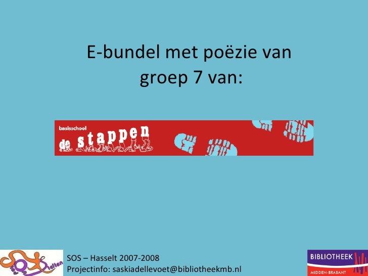 E-bundel met poëzie van  groep 7 van: SOS – Hasselt 2007-2008 Projectinfo: saskiadellevoet@bibliotheekmb.nl