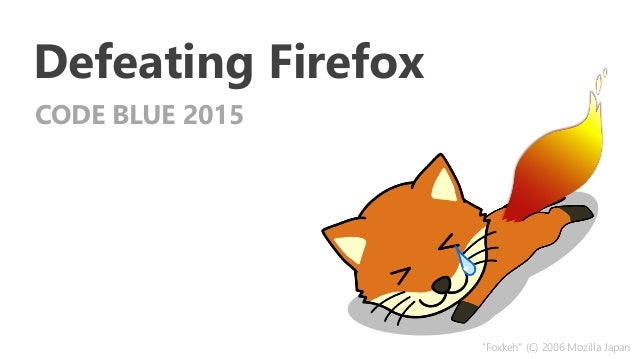 "Defeating Firefox CODE BLUE 2015 ""Foxkeh"" (C) 2006 Mozilla Japan"