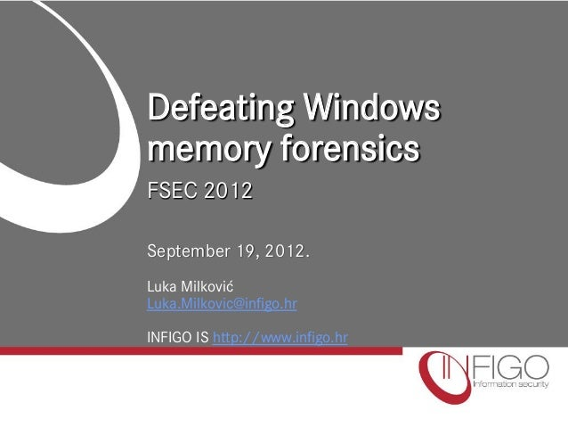 Defeating Windowsmemory forensicsFSEC 2012September 19, 2012.Luka MilkovićLuka.Milkovic@infigo.hrINFIGO IS http://www.infi...