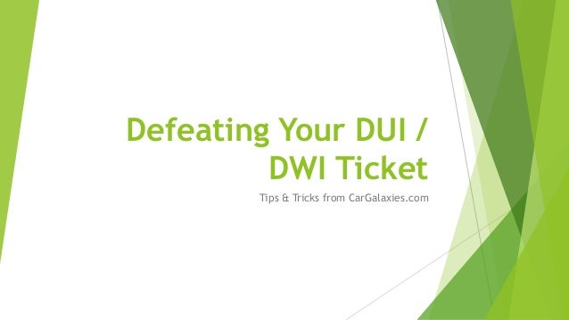 Defeating Your DUI / DWI Ticket Tips & Tricks from CarGalaxies.com
