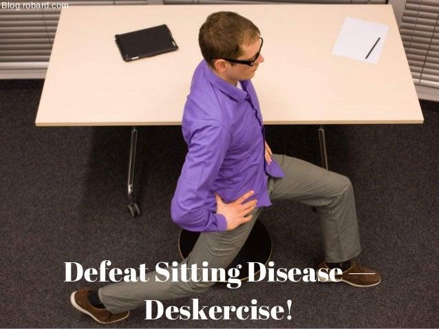 Defeat Sitting Disease — Deskercise! Blog.robard.com