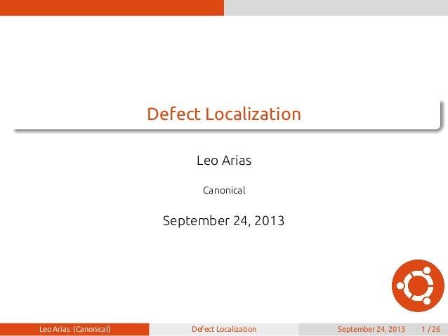 . ...... Defect Localization Leo Arias Canonical September 24, 2013 Leo Arias (Canonical) Defect Localization September 24...