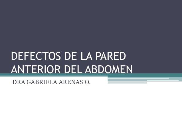 DEFECTOS DE LA PAREDANTERIOR DEL ABDOMENDRA GABRIELA ARENAS O.