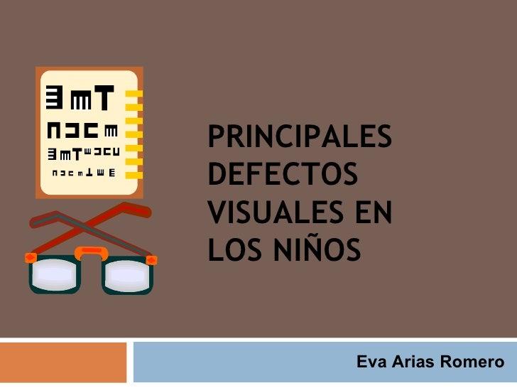 PRINCIPALES DEFECTOS  VISUALES EN LOS NIÑOS Eva Arias Romero