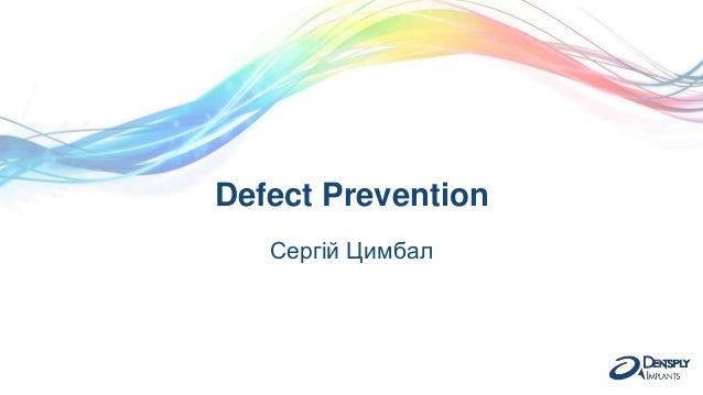 Defect Prevention Сергій Цимбал