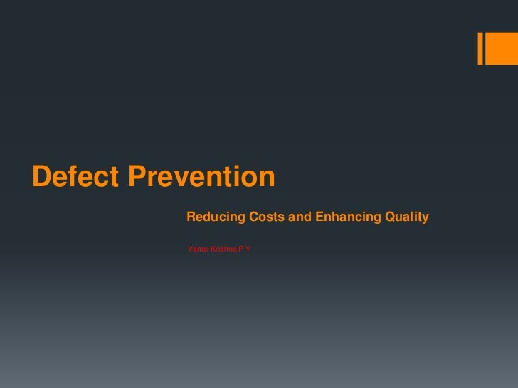 Defect Prevention          Reducing Costs and Enhancing Quality          Vamsi Krishna P Y