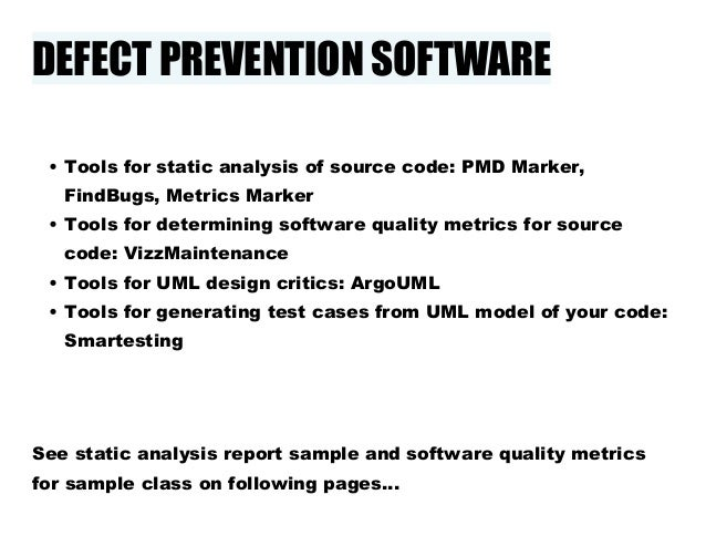 DEFECT PREVENTION SOFTWARE• Tools for static analysis of source code: PMD Marker,FindBugs, Metrics Marker• Tools for deter...