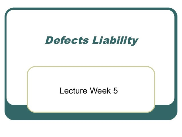 Defects Liability  Lecture Week 5