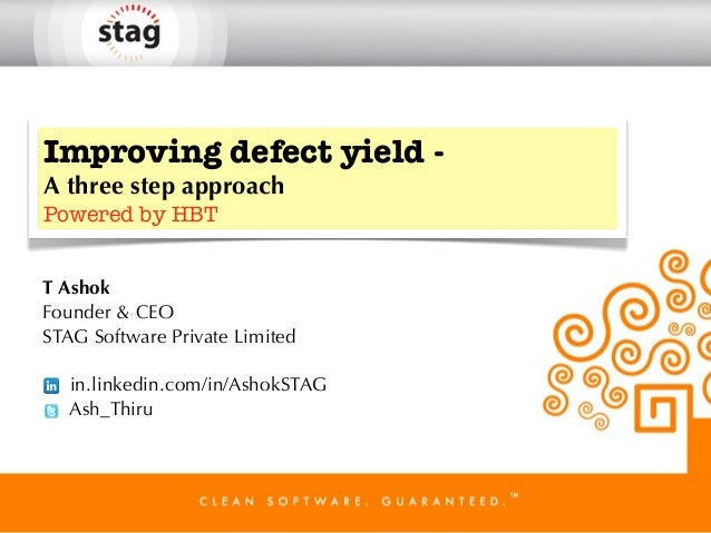 Improving defect yield - A three step approach Powered by HBT T Ashok Founder & CEO STAG Software Private Limited in.linke...
