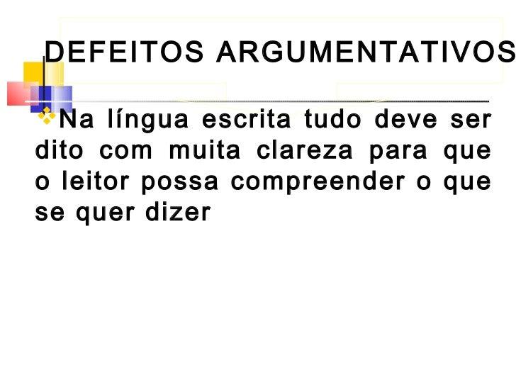 DEFEITOS ARGUMENTATIVOSNa língua escrita tudo deve serdito com muita clareza para queo leitor possa compreender o quese q...