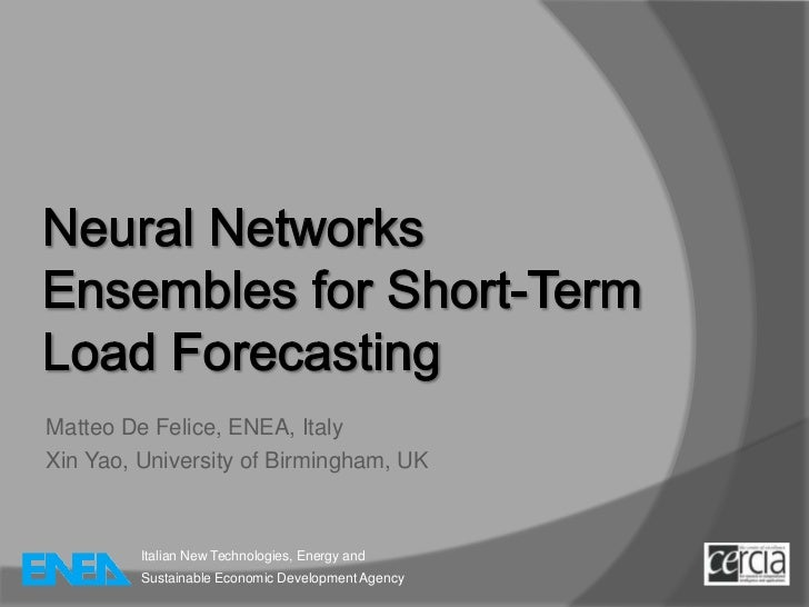 Neural Networks Ensembles for Short-Term Load Forecasting<br />Matteo De Felice, ENEA, Italy<br />Xin Yao, University of B...