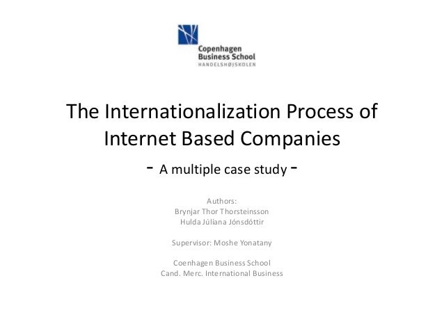 The Internationalization Process of Internet Based Companies  - A multiple case study Authors: Brynjar Thor Thorsteinsson ...