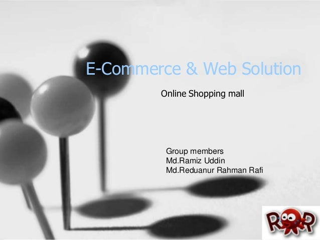 E-Commerce & Web Solution Online Shopping mall Group members Md.Ramiz Uddin Md.Reduanur Rahman Rafi
