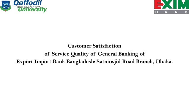 evaluating customer satisfaction in general banking Effects of customer satisfaction, loyalty and switching costs on split internet bank behavior, and the moderating role of the socio-economic characteristics, namely, income, education and positions in the customer satisfaction, loyalty and.