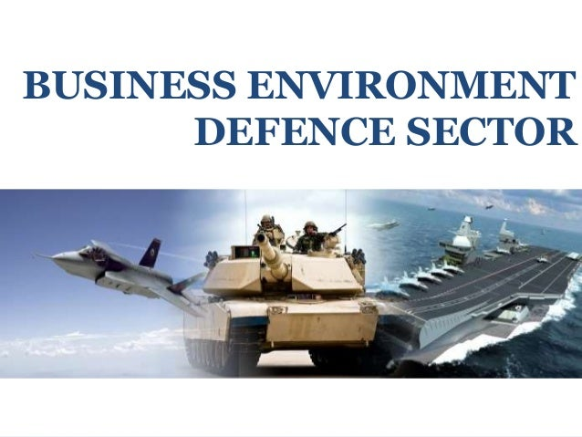 BUSINESS ENVIRONMENT DEFENCE SECTOR