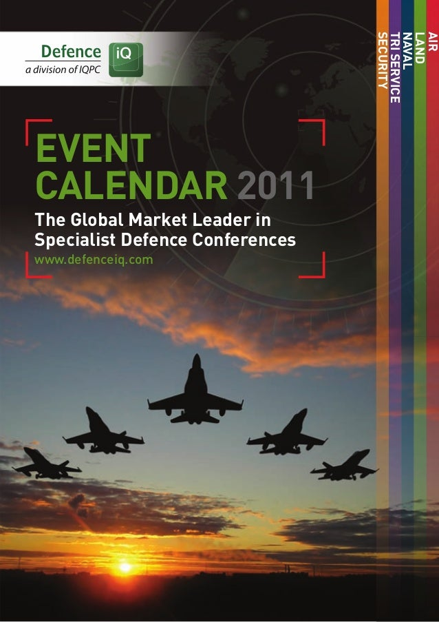 The Global Market Leader in Specialist Defence Conferences www.defenceiq.com EVENT CALENDAR 2011 SECURITY TRISERVICE NAVAL...