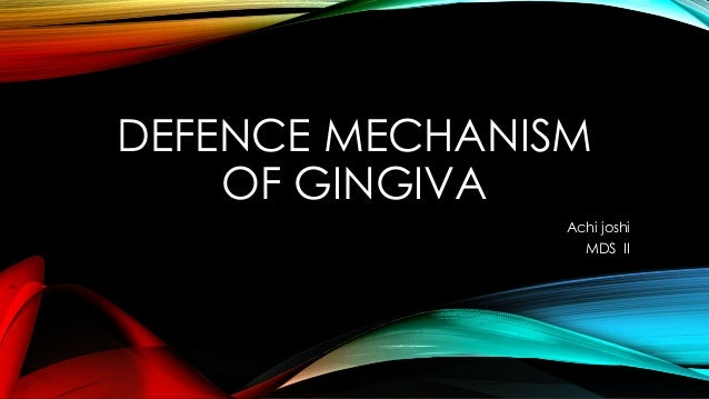 DEFENCE MECHANISM OF GINGIVA Achi joshi MDS II