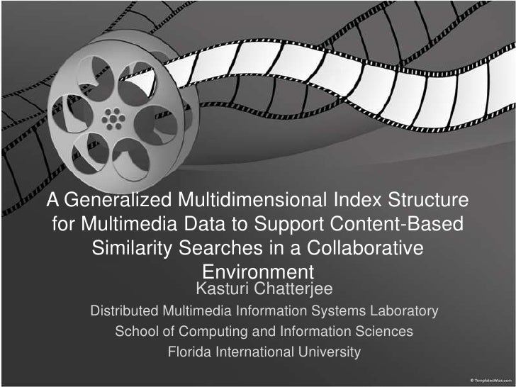 A Generalized Multidimensional Index Structure for Multimedia Data to Support Content-Based      Similarity Searches in a ...