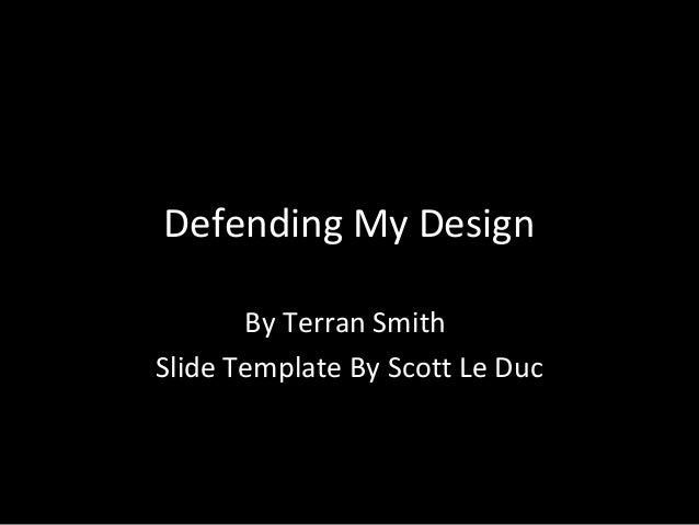 Defending My Design By Terran Smith Slide Template By Scott Le Duc