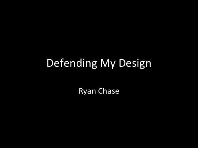 Defending My Design Ryan Chase
