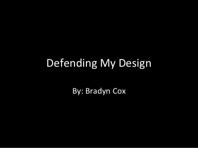 Defending My Design By: Bradyn Cox