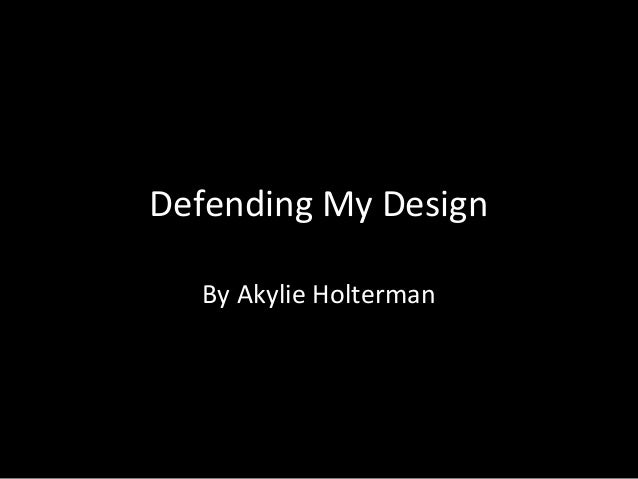 Defending My Design By Akylie Holterman