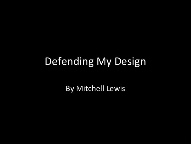 Defending My Design By Mitchell Lewis