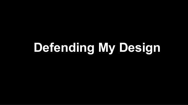 Defending My Design