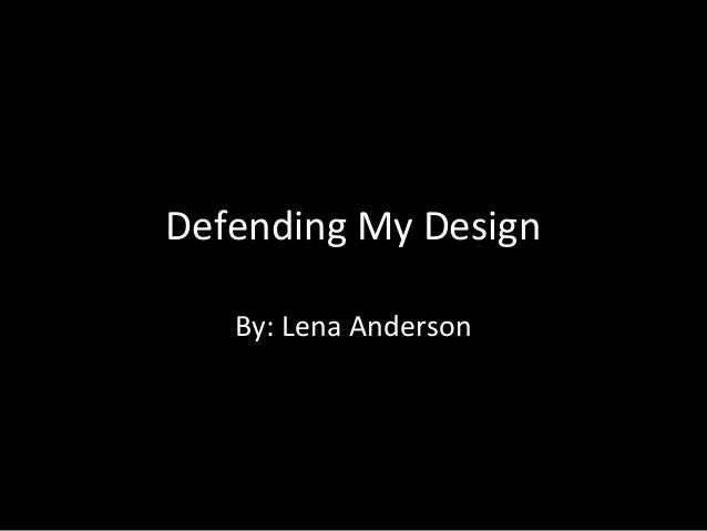 Defending My Design By: Lena Anderson