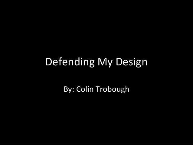 Defending My Design By: Colin Trobough