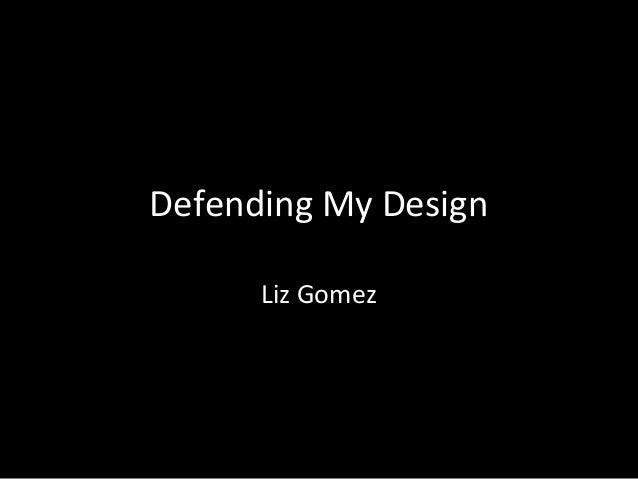Defending My Design Liz Gomez