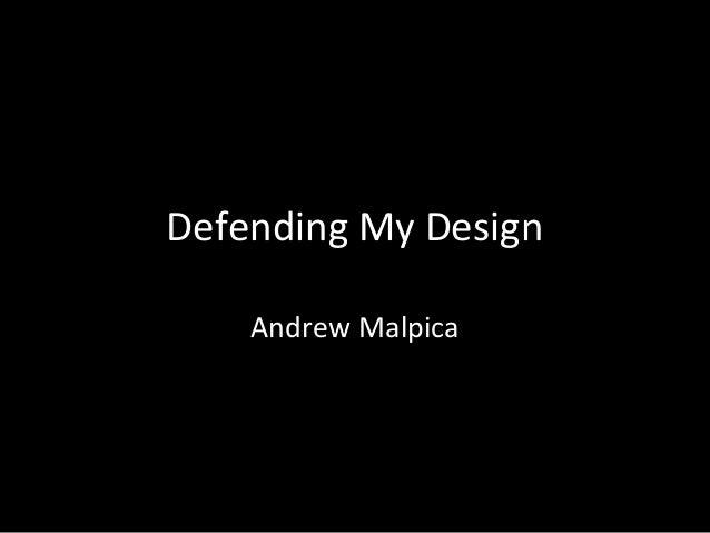 Defending My Design Andrew Malpica