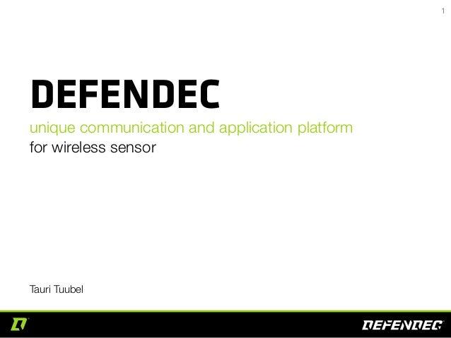 Market  DEFENDEC  unique communication and application platform for wireless sensor  Tauri Tuubel  1