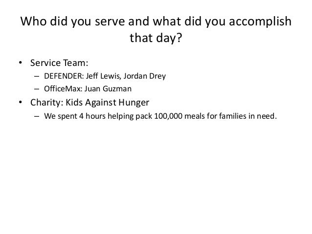 Who did you serve and what did you accomplish that day? • Service Team: – DEFENDER: Jeff Lewis, Jordan Drey – OfficeMax: J...