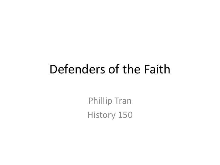 Defenders of the Faith      Phillip Tran      History 150