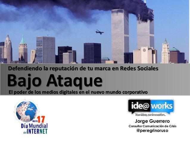 Jorge Guerrero Consultor Comunicación de Crisis @peregrinoruso Defendiendo la reputación de tu marca en Redes Sociales Baj...