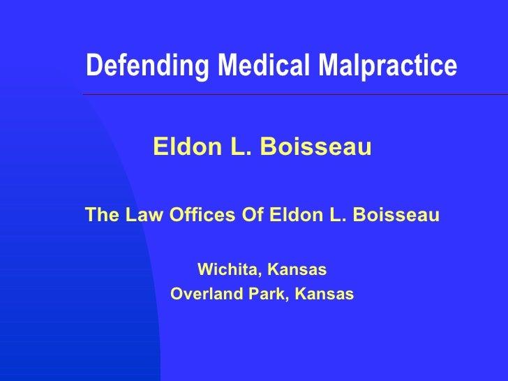 Defending Medical Malpractice Eldon L. Boisseau The Law Offices Of Eldon L. Boisseau Wichita, Kansas Overland Park, Kansas