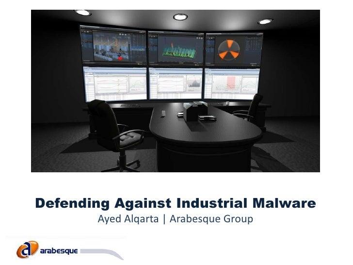 Defending Against Industrial Malware        Ayed Alqarta   Arabesque Group