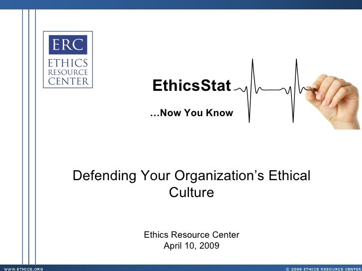EthicsStat … Now You Know Defending Your Organization's Ethical Culture Ethics Resource Center April 10, 2009
