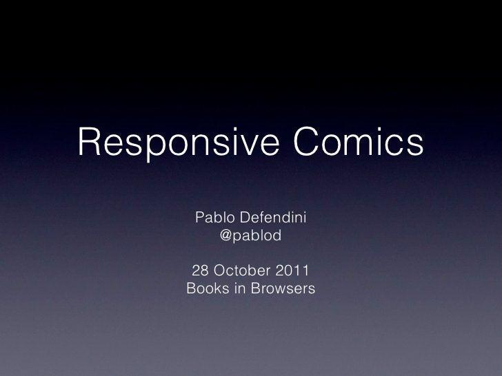Responsive Comics      Pablo Defendini         @pablod      28 October 2011     Books in Browsers